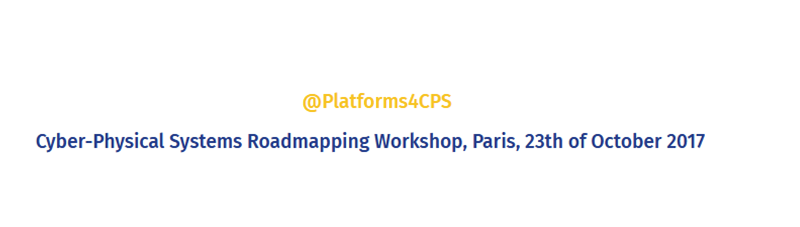 Cyber-Physical Systems (CPS) Roadmap Workshop in Paris, Oct. 2017